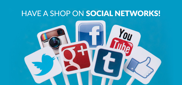 HAVE A SHOP ON SOCIAL NETWORKS