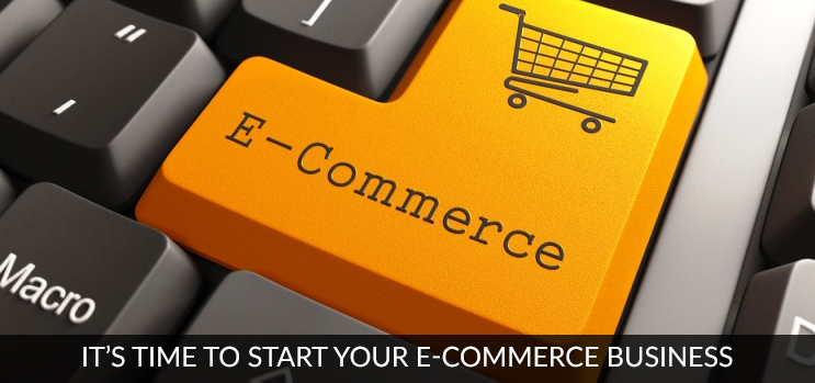 IT'S TIME TO START YOUR E-COMMERCE BUSINESS