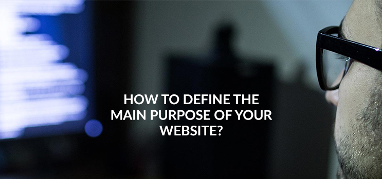 How To Define The Main Purpose Of Your Website?