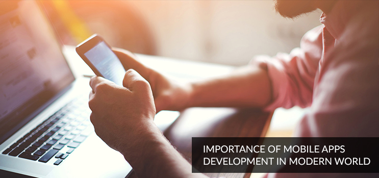 Importance of Mobile Apps Development In Modern World